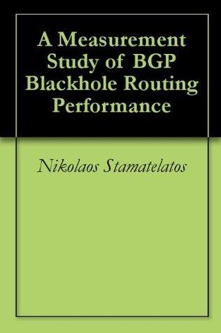 A Measurement Study of BGP Blackhole Routing Performance Nikolaos Stamatelatos