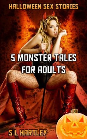 Halloween Sex Stories - 5 Monster Tales For Adults (Paranormal Sex Bundle)  by  S.L. Hartley