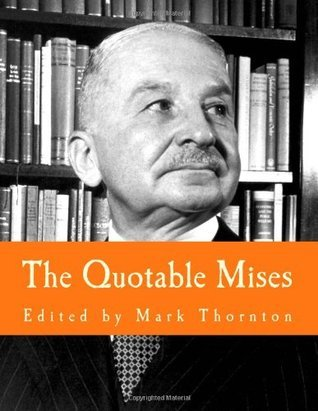 The Quotable Mises  by  Mark Thornton