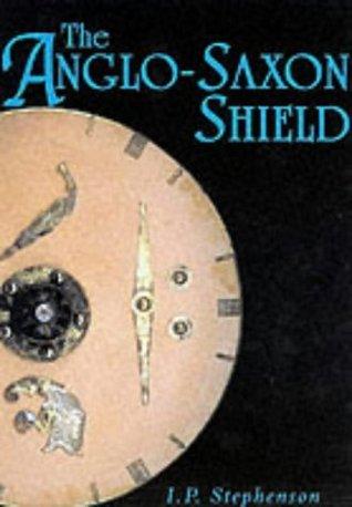 The Anglo Saxon Shield Ian Stobbs Stephenson