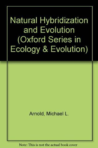 Natural Hybridization And Evolution  by  Michael L. Arnold