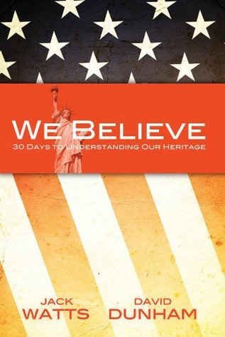 We Believe: 30 Days to Understanding Our Heritage  by  Jack Watts