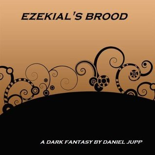 Ezekials Brood: A Dark Fantasy  by  Daniel Jupp