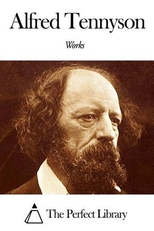 Works of Alfred Tennyson Alfred Lord Tennyson