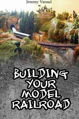 Building Your Model Railroad Jeremy Vensel