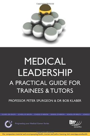 Medical Leadership: A Practical Guide for Trainees & Tutors  by  Peter Spurgeon