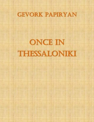 Once in Thessaloniki  by  Gevork Papiryan