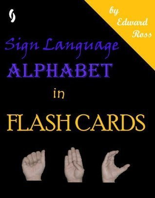 Sign Language Alphabet in Flash Cards  by  Edward Ross