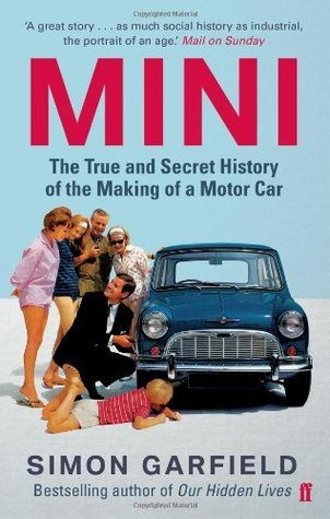 MINI: The True and Secret History of the Making of a Motor Car Simon Garfield