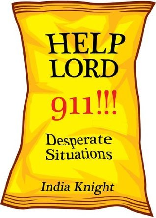 Help Lord 911!!! : Desperate Situations  by  India Knight
