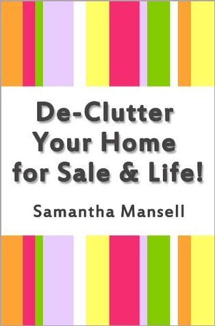 De-Clutter Your Home for Sale & Life!  by  Samantha Mansell