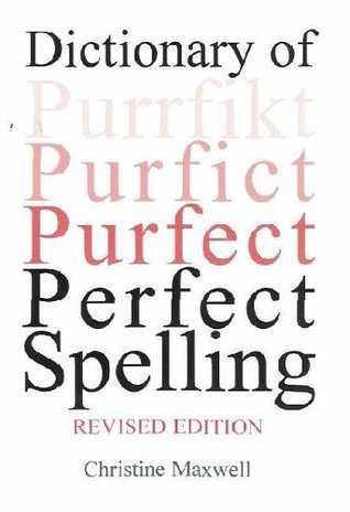 Dictionary of Perfect Spelling. Christine Maxwell  by  Christine Maxwell
