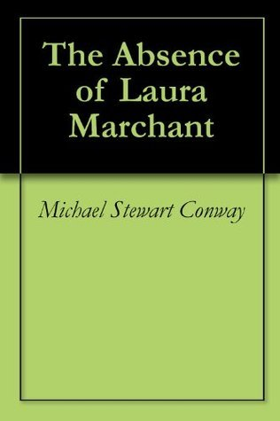The Absence of Laura Marchant  by  Michael Stewart Conway