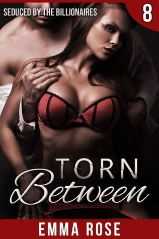 Torn Between 8: Seduced  by  the Billionaires (A Billionaire Adult Novella) by Emma  Rose