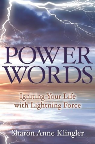 Power Words: Igniting Your Life with Lightning Force Sharon Anne Klingler