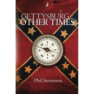 GETTYSBURG... Other Times Phil Stevenson