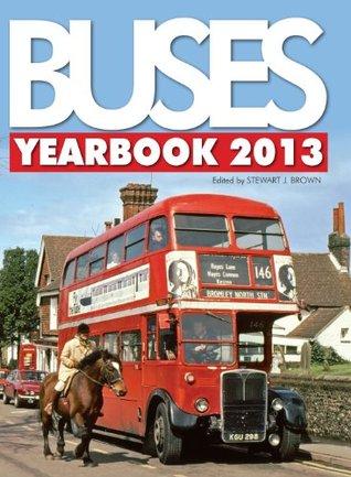 Buses Yearbook 2013. Edited Stewart J. Brown by Stewart J. Brown