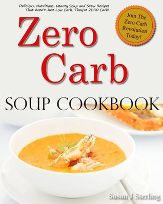 Zero Carb Soup Cookbook Susan J Sterling