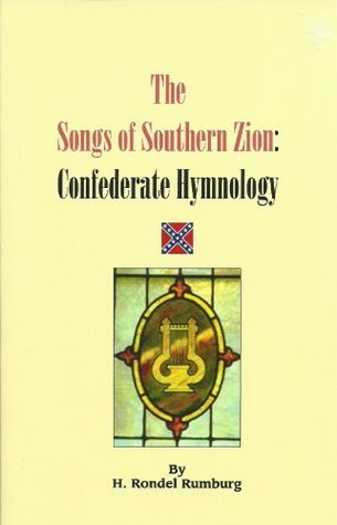 The Songs of Southern Zion: Confederate Hymnology  by  H. Rondel Rumburg