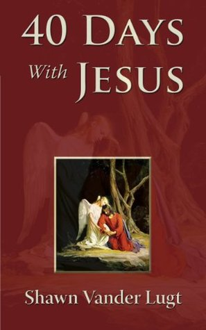 40 Days With Jesus  by  Shawn Vander Lugt