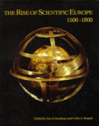 The Rise of Scientific Europe, 1500-1800  by  C.A. Russell