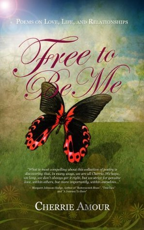 Free to Be Me: Poems on Love, Life, and Relationships Cherrie Amour