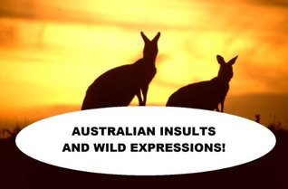 Australian Insults and Wild Expressions  by  Anonymous