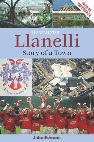 Llanelli: Story of a Town John Edwards