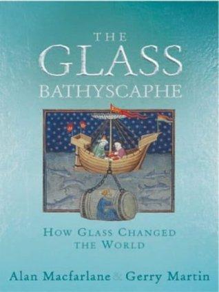The Glass Bathyscaphe  by  Alan Macfarlane