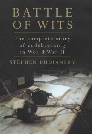 Battle Of Wits: The Complete Story Of Codebreaking In World War Ii Stephen Budiansky