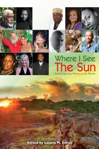 Where I See The Sun - Contemporary Poetry in St. Martin  by  Lasana M. Sekou