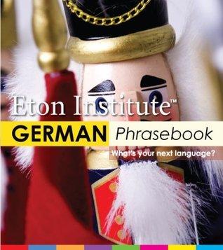 German Phrasebook (Eton Institute - Language Phrasebooks) Eton Institute