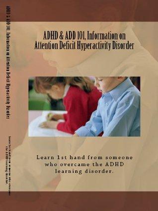 ADHD & ADD 101, Information on Attention Deficit Hyperactivity Disorder  by  G. Sagmiller