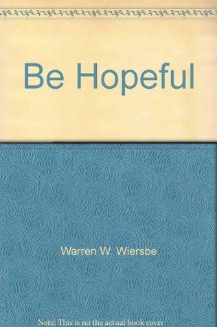 Be Hopeful : 1 Peter  by  Warren W. Wiersbe