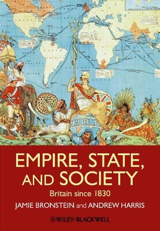 Empire, State, and Society: Britain since 1830  by  Jamie L. Bronstein
