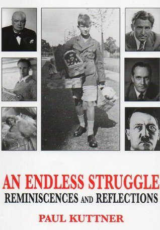AN ENDLESS STRUGGLE: Reminisciences and Reflections  by  Paul Kuttner