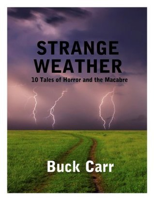 Strange Weather: 10 Tales of Horror and the Macabre Buck Carr