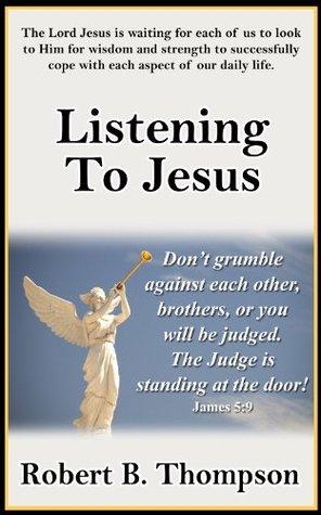 Listening to Jesus  by  Robert B. Thompson
