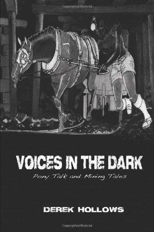 Voices In The Dark: Pony Talk & Mining Tales Derek Hollows