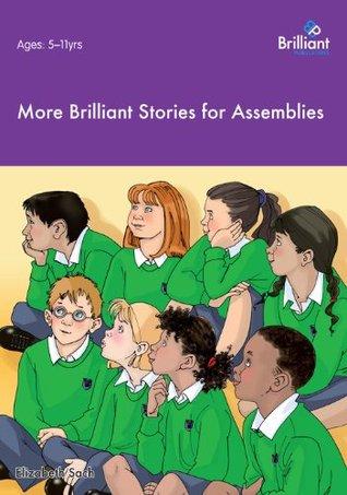 More Brilliant Stories for Assemblies  by  Elizabeth Sach