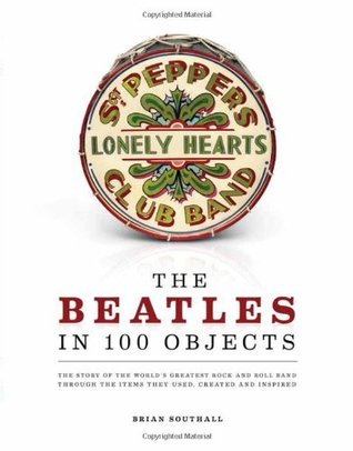 The Beatles in 100 Objects Brian Southall