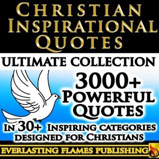 CHRISTIAN INSPIRATIONAL QUOTES - 3000+ Inspirational and Motivational Quotes about God, Jesus, Chrisitanity and Christian Living Designed Specifically for Christians Michael Bonham