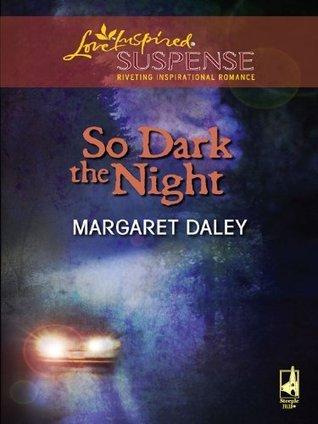 So Dark The Night (Steeple Hill Love Inspired Suspense #43) Margaret Daley