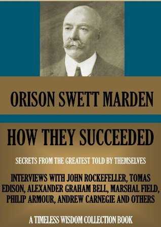 HOW THEY SUCCEEDED: Secrets from the greatest told  by  themselves. by Orison Swett Marden