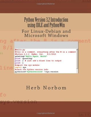 Python Version 3.2 Introduction Using Idle and Pythonwin: For Linux-Debian and Microsoft Windows  by  Herb Norbom