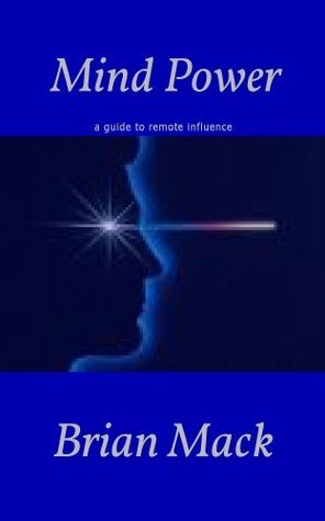 Mind Power a guide to remote influence  by  Brian Mack