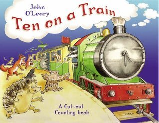 Ten on a Train: A Cut-Out Counting Book. John OLeary John OLeary