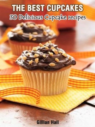 The Best Cupcakes: A Collection of delicious easy cupcake recipes Gillian Hall