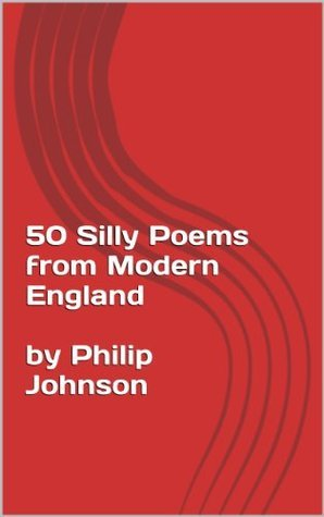 50 Silly Poems from Modern England Philip Johnson