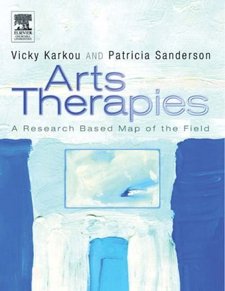 Arts Therapies: A Research-Based Map of the Field  by  Vassiliki Karkou